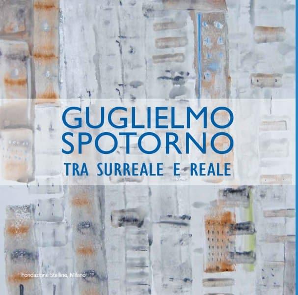 Guglielmo Spotorno: a Milano la mostra  Tra Surreale e Reale alla Fondazione Stelline