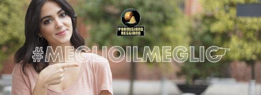 #MEGLIOILMEGLIO La nuova Campagna social di Parmigiano Reggiano