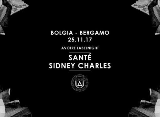25/11 Santé, Sidney Charles @ Bolgia – Bergamo / Avotre Labelnight