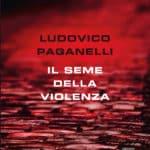 IL SEME DELLA VIOLENZA di Ludovico Paganelli