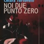 """NOI DUE PUNTO ZERO"""", l'ultimo romanzo di Chiara Tortorelli"""
