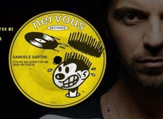 "Samuele Sartini, è il turno di ""You're no Good for Me"" (Nervous Records)"