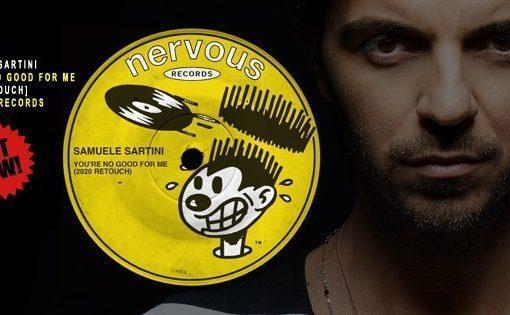"""Samuele Sartini, è il turno di """"You're no Good for Me"""" (Nervous Records)"""