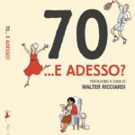 """""""70…E ADESSO?"""", la guida per vivere bene oltre i settanta anni"""