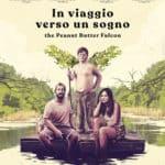 IN VIAGGIO VERSO UN SOGNO - THE PEANUT BUTTER FALCON, il film on the road per sognare senza limiti