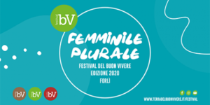 Festival del Buon Vivere 2020, nel 2020 sarà digitale e ispirato al FEMMINILE PLURALE